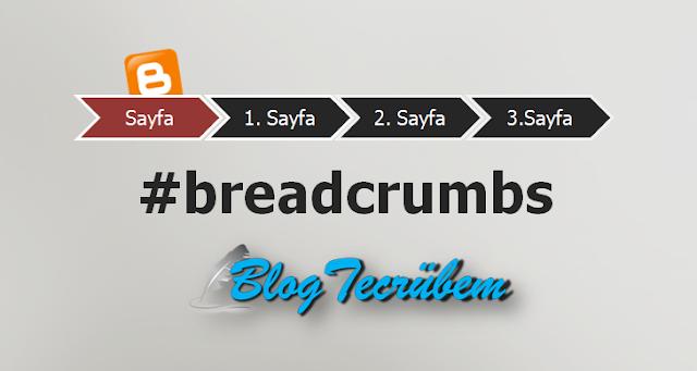 Blogger'a breadcrumbs (navigasyon) kodu nasıl eklenir?