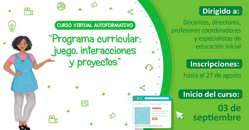 [CURSO VIRTUAL] Programa Curricular de Educación Inicial: juego, interacciones y proyectos (Inscripción hasta 27 Agosto) MINEDU - www.minedu.gob.pe