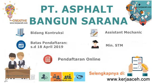 Lowongan Kerja Aceh Terbaru 2019 STM Gaji 3 Jutaan  di Aceh Pada PT Asphalt Bangun Sarana