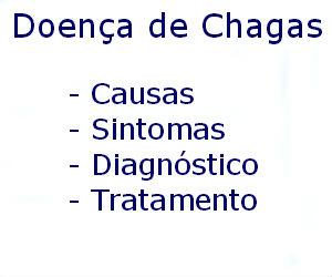 Doença de Chagas causas sintomas diagnóstico tratamento prevenção riscos complicações