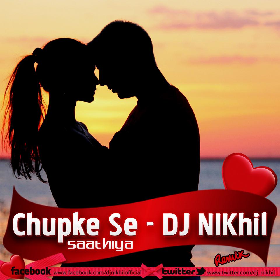 Sakhyan Song: Chupke Se ( Saathiya ) DJ NIKhil Remix