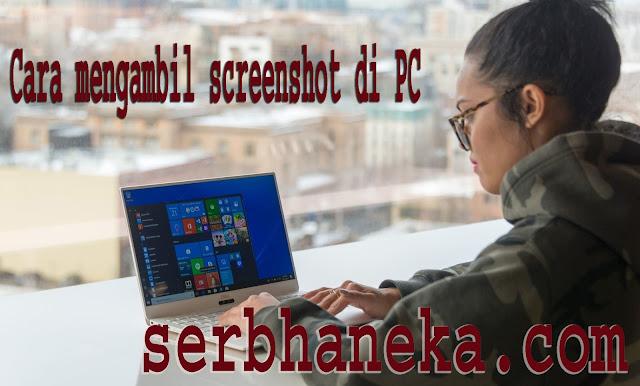 Cara Mengambil Screenshot di PC,Begini Nih 1