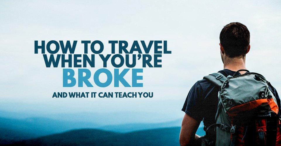 How To Travel When You're Broke And What It Can Teach You