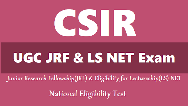 csir - ugc jrf ls net exam december 2018 notification,joint csir-ugc test,results,junior research fellowship,lectureship eligibility test,csir ugc test for jrf net exam,online application form,exam date,last date for apply online