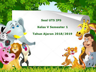 Soal UTS IPS Kelas 5 Semester 1 Terbaru Tahun 2018/2019