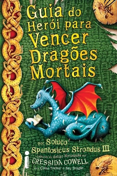 """Capa: """"Guia do Heroi para vencer dragoes mortais"""", de Cressida Cowell 6"""