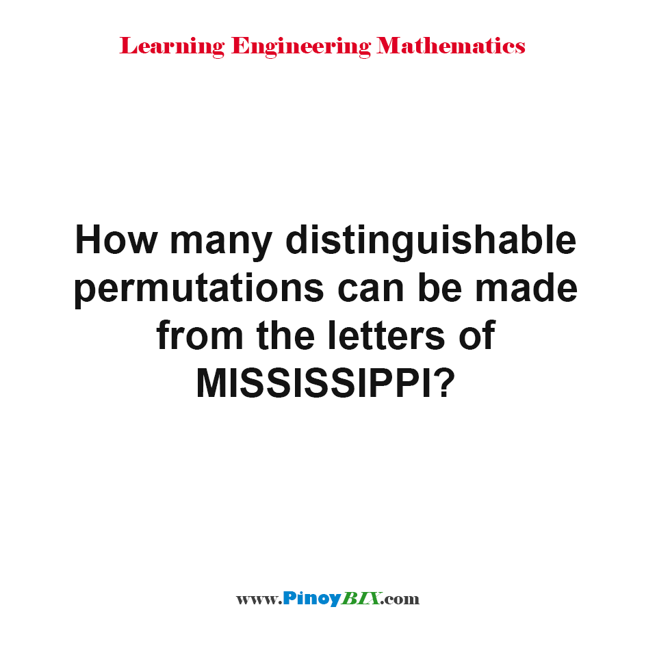 How many distinguishable permutations can be made from the letters of MISSISSIPPI?