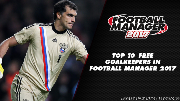 Top 10 Free Goalkeepers in Football Manager 2017