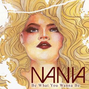 Nania - Be What You Wanna Be