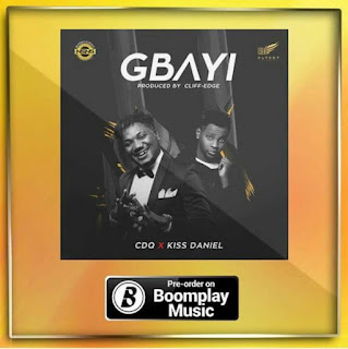 [Music] CDQ Ft. Kiss Daniel - Gbayi mp3 download
