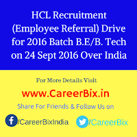 HCL Employee Referral Drive for the 2016 Batch Candidates B.E/B. Tech on 24 Sept 2016 across India