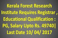 Kerala Forest Research Institute Requires Registrar