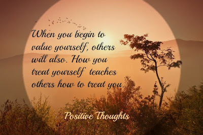 quotes about positive: When you begin to value yourself, others will also. How you treat yourself teaches others how to treat you.