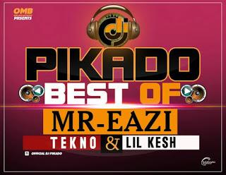 Throwback] Dj Pikado - Best Of Mr Eazi X Tekno & Lil Kesh