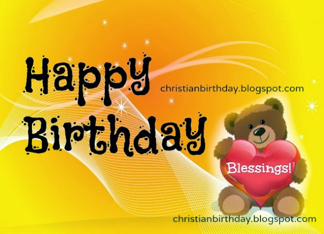 Happy Birthday. Blessings and more Blessings to you. Free images christian cards to wish happy birthday to girl, boy, woman, sister, brother, daughter, son, little baby.  Free cards for facebook friends.