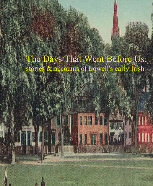New Book: THE DAYS THAT WENT BEFORE US: stories & accounts of Lowell's early Irish
