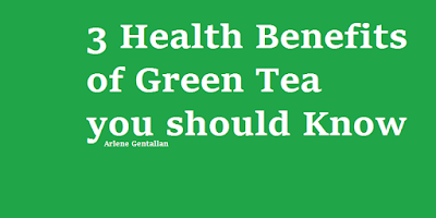 3 Health Benefits of Green Tea you should Know