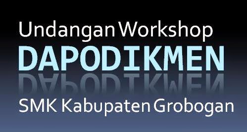 Undangan Workshop Dapodikmen SMK Grobogan