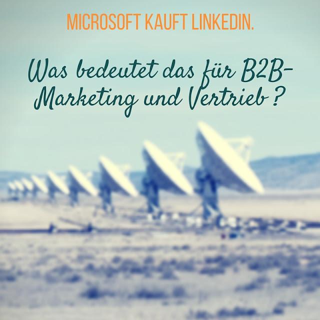 Microsoft kauft LinkedIn. Was das für Marketing und Vertrieb im B2B bedeutet
