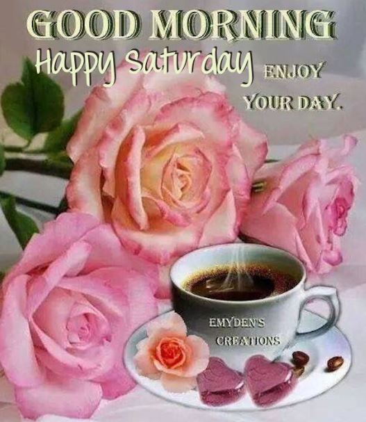 good morning saturday have a wonderful weekend
