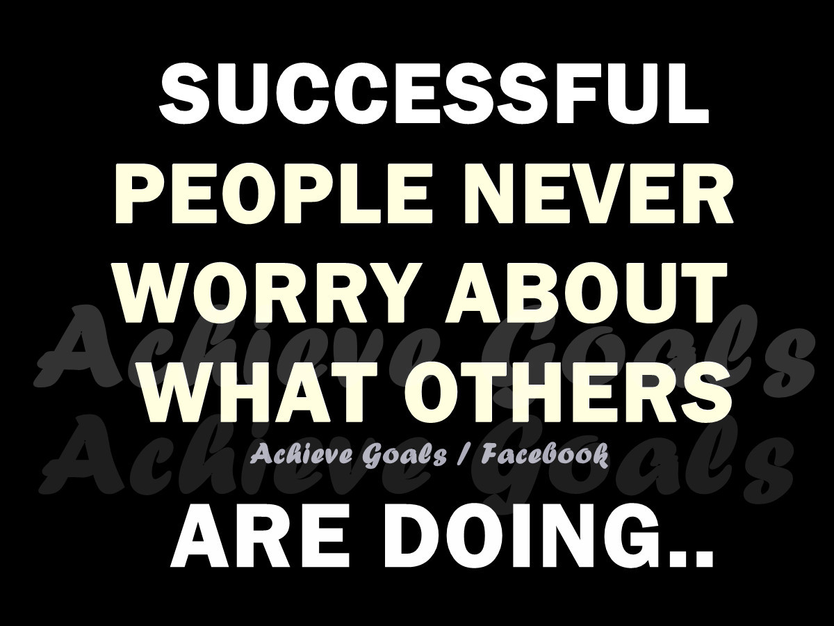 Love Life Dreams Successful People Never Worry About What Others