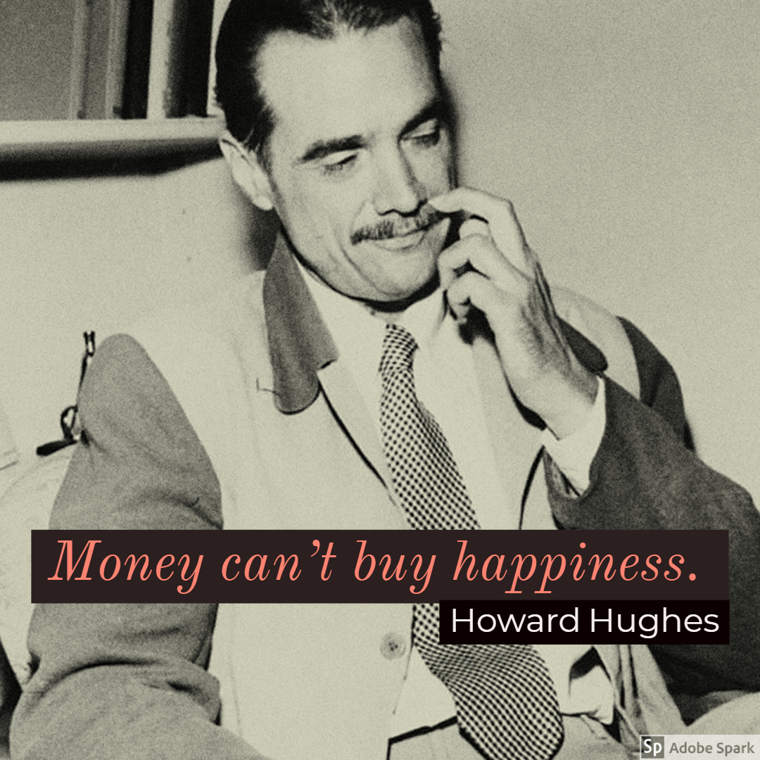 Money Cant Buy Happiness By Howard Hughes