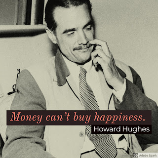 Money can't buy happiness. By - Howard Hughes