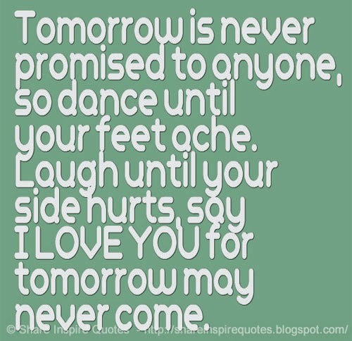 Tomorrow Is Never Promised To Anyone So Dance Until Your Feet Ache