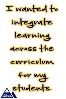 I wanted to integrate learning across the curriculumfor my students.