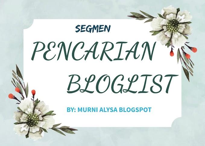 Segmen PENCARIAN BLOGLIST by Murni Alysa