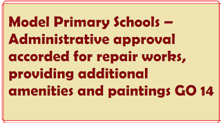 Model Primary Schools – Administrative approval accorded for repair works, providing additional amenities and paintings GO 14