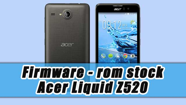 rom stock Acer Liquid Z520