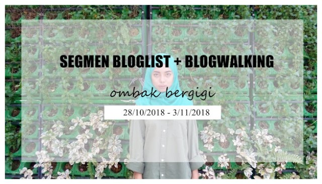 Segmen Bloglist + Blogwalking by Ombak Bergigi.