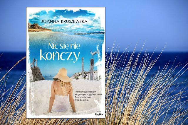 """""""Nic się nie kończy"""" Joanna Kruszewska [PATRONAT]"""