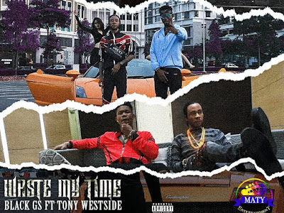 DOWNLOAD MP3 + VIDEO: Black Gs - Waste my time Ft Tony Westside