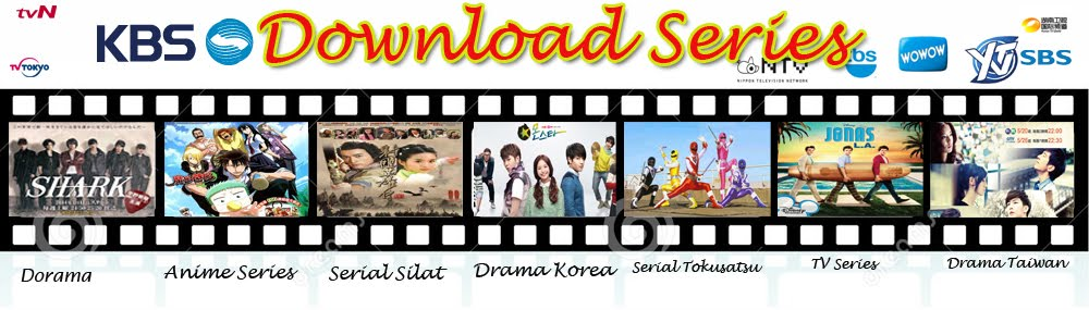Download Series|Drama Jepang|Korea|Serial Silat|Serial Barat|Film