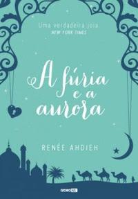 A fúria e a aurora - Rénee Ahdieh