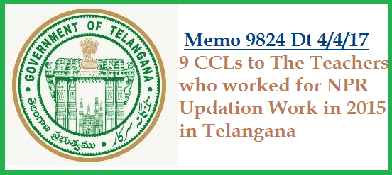 TS Memo No 9824 9 CCLs to the Teachers who worked for NPR Updation Work in Telangana | Govt of Telangana School Education Dept Sanctioned 9 CCLs to National Population Register NPR Updation Work in Telangana State except Warangal and Hyderabad | 7 Earned Leaves Sanctioned to the Teachers Who worked for National Population Register in Hyderabad and Warangal because the work done in Summer Holidays in both district. The Commissioner and Director of School Education will issue supporting orders to District Educational Officers in this matters