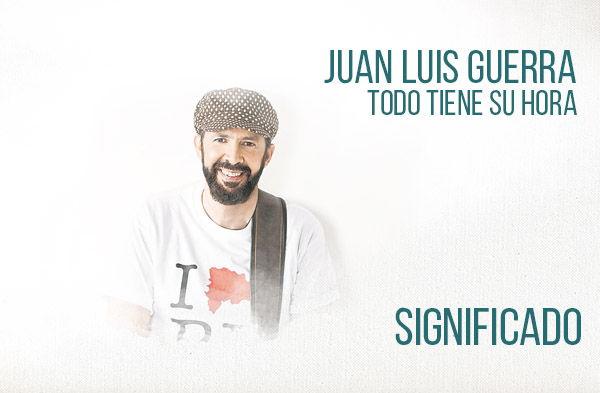 Todo Tiene Su Hora significado de la canción Juan Luis Guerra.