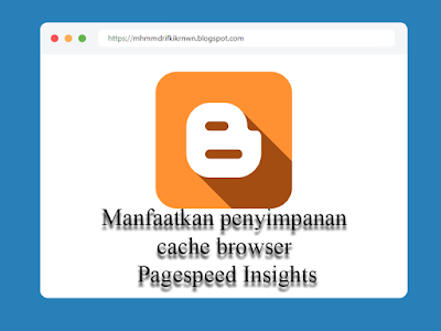 Manfaatkan penyimpanan cache browser Pagespeed Insights