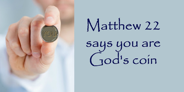 Matthew 22:15-22 - You are God's Coin, Bearing His Image
