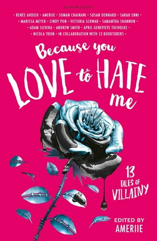 Because You Love to Hate Me: 13 Tales of Villainy anthology, edited by Ameriie