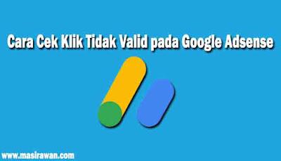 Cara Cek Klik Tidak Valid pada Google Adsense