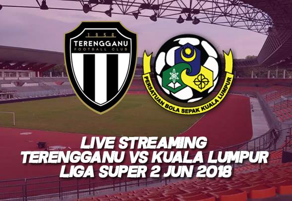 Live Streaming Terengganu vs Kuala Lumpur Liga Super 2 Jun 2018