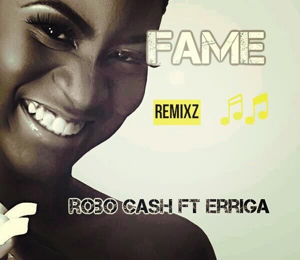 Hot Music] Robo Cash - Fame Remix feat. Erriga (@official_Robo) @Si_Soulbeats