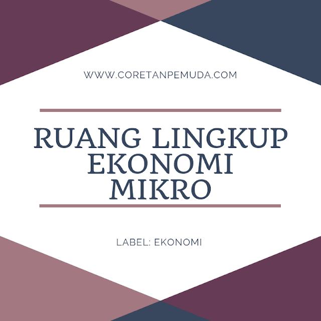 Ruang Lingkup Ekonomi Mikro beserta Teori dan Variabelnya (Lengkap)