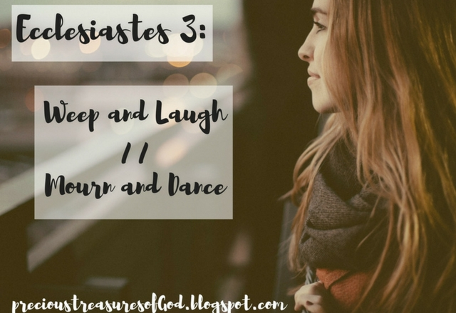 http://precioustreasuresofgod.blogspot.com/2018/02/ecclesiastes-3-weep-and-laugh-mourn-and.html