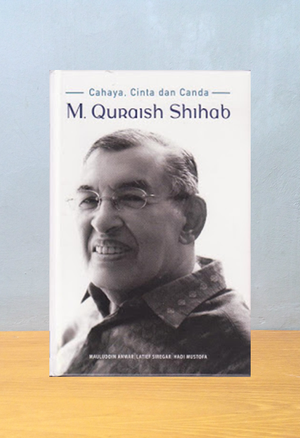 CAHAYA, CINTA DAN CANDA M. QURAISH SHIHAB, Mauluddin Anwar, Latief Siregar, Hadi Mustofa
