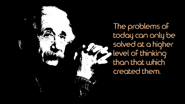 The problems of today can only be solved - Albert Einsten