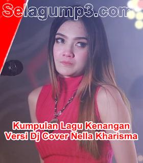 Update Terbaru Kumpulan Lagu Dj Special Nella Kharisma Full Album Kenangan Mp3 Terpopuler